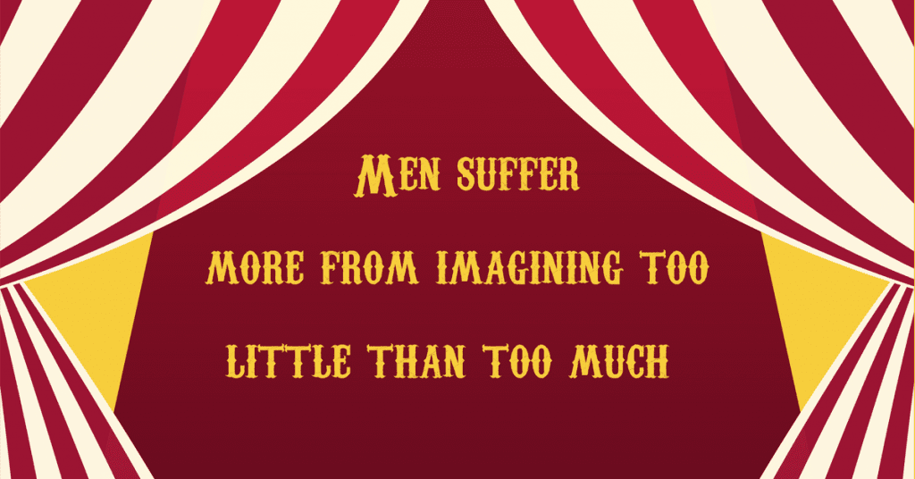 "The Greatest Showman ""Men suffer more from imagining too little than too much"""