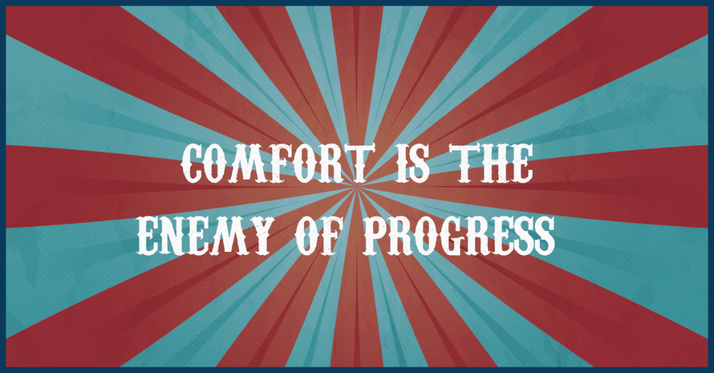 "The Greatest Showman ""Comfort is the enemy of progress"""